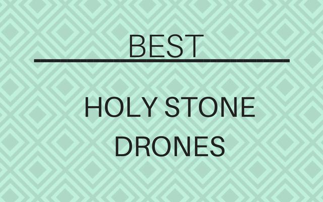 Best Holy Stones Drones