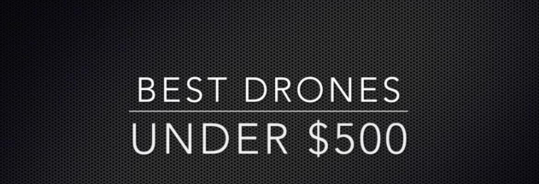 best drones under $500